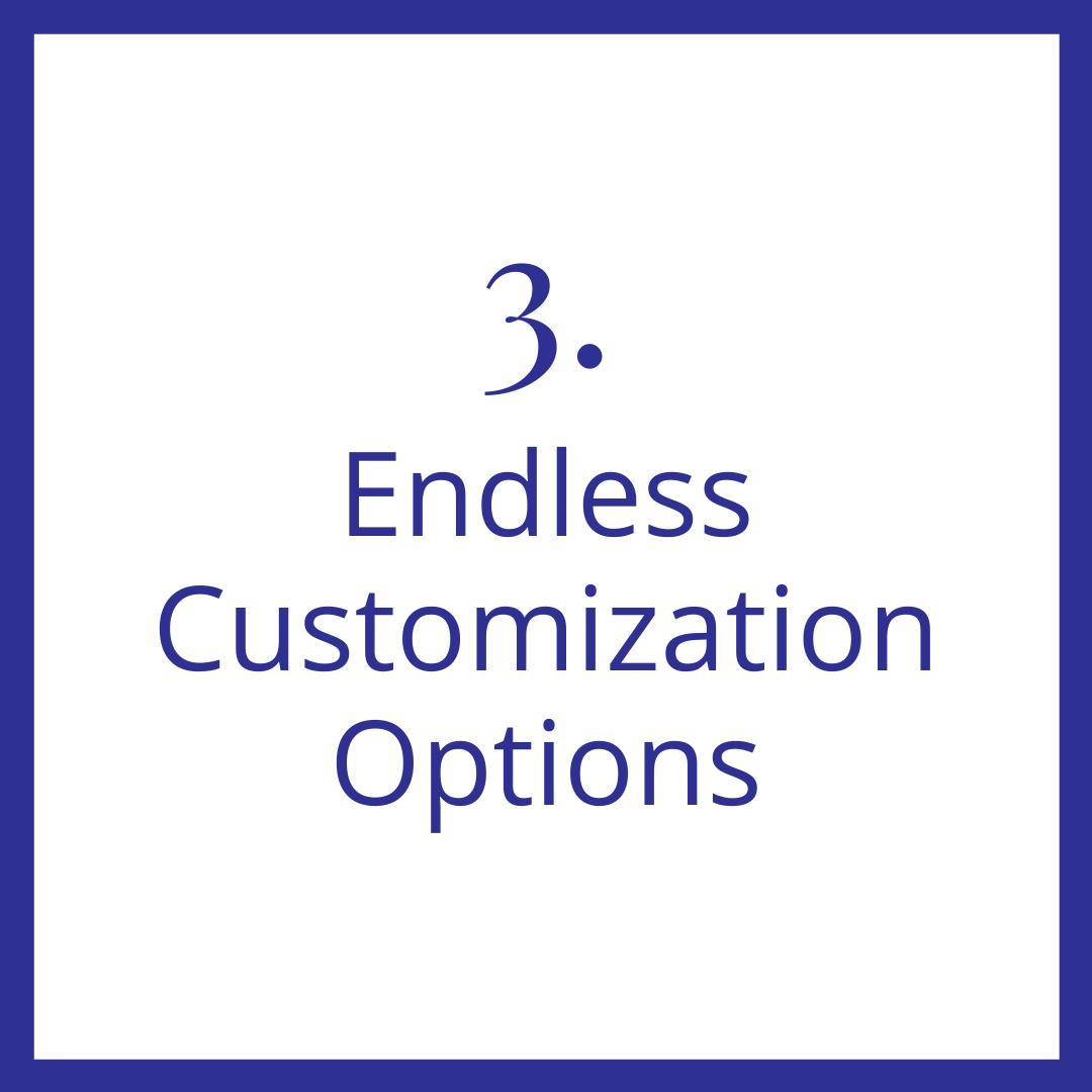 Endless Customization Options